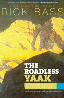 The Roadless Yaak: Reflections and Observations About One of Our Last Great Wild Places