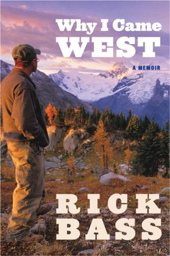 Why I Came West - Rick Bass